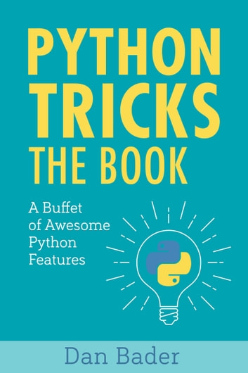 Python Tricks - A Buffet of Awesome Python Features ebook by Dan Bader