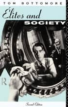 Elites and Society ebook by Tom Bottomore