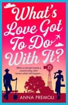 What's Love Got To Do With It? - A laugh-out-loud romantic comedy! ebook by Anna Premoli