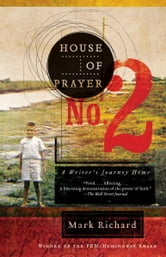House of Prayer No. 2 - A Writer's Journey Home ebook by Mark Richard