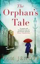 The Orphan's Tale: An inspiring and gripping novel of hope and survival ebook by Pam Jenoff