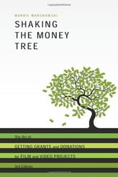 Shaking the Money Tree, 3rd Edition: The Art of Getting Grants and Donations for Film and Video - The Art of Getting Grants and Donations for Film and Video ebook by Morrie Warshawski