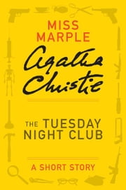 The Tuesday Night Club - A Miss Marple Short Story ebook by Agatha Christie