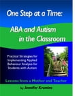 One Step at a Time: ABA and Autism in the Classroom Practical Strategies for Implementing Applied Behaviour Analysis for Student with Autism