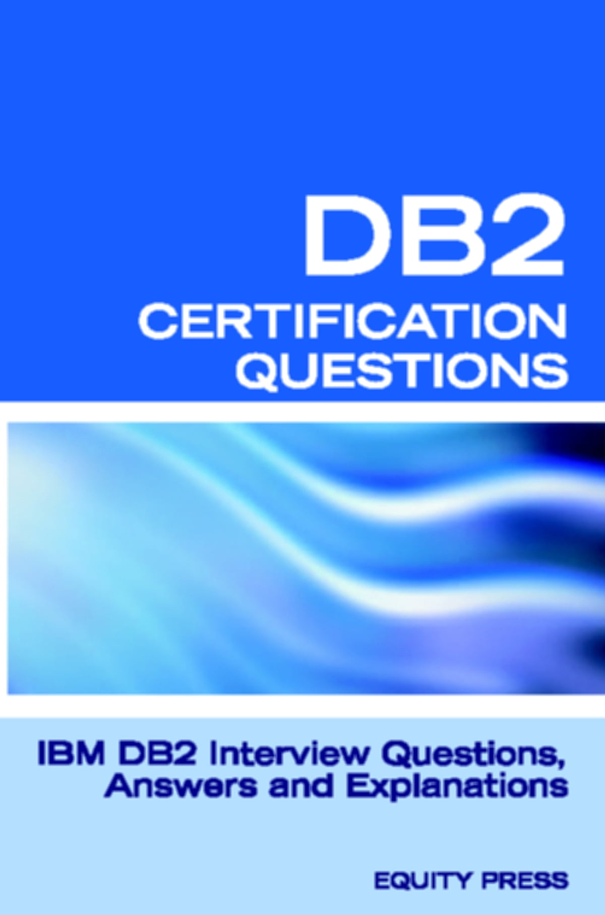 Db2 interview questions answers and explanations db2 database db2 interview questions answers and explanations db2 database certification review ebook by equity press 9781603322591 rakuten kobo xflitez Gallery