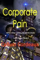 Corporate Pain - Dark Divider, #2 ebook by Callum Cordeaux