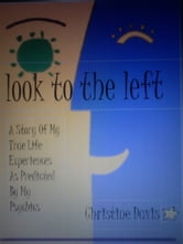 Look To The Left: A Story Of My True Life Experiences As Predicted By My Psychics ebook by Christine Davis