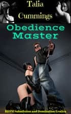 Obedience Master: BDSM Submission and Domination Erotica ebook by Talia Cummings