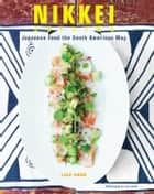 Nikkei Cuisine - Japanese Food the South American Way ebook by Luiz Hara