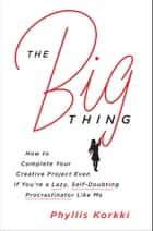 The Big Thing ebook by Phyllis Korkki
