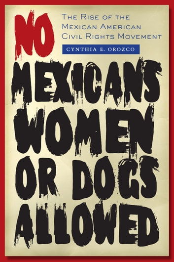 Chicano the history of the mexican american civil rights movement no mexicans women or dogs allowed ebook by cynthia e orozco no mexicans women or dogs fandeluxe Choice Image