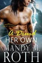 A Druid of Her Own ebook by Mandy M. Roth