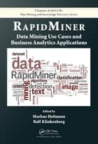 RapidMiner - Data Mining Use Cases and Business Analytics Applications ebook by Markus Hofmann, Ralf Klinkenberg