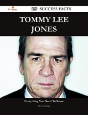 Tommy Lee Jones 159 Success Facts - Everything you need to know about Tommy Lee Jones ebook by Harry Santiago