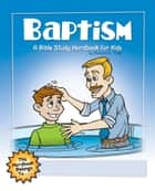 Baptism: A Bible Study Wordbook for Kids ebook by Richard E. Todd