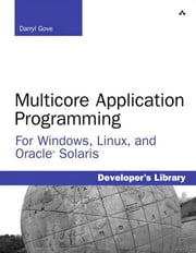 Multicore Application Programming: for Windows, Linux, and Oracle Solaris ebook by Gove, Darryl