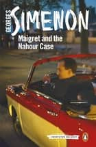 Maigret and the Nahour Case - Inspector Maigret #65 ebook by Georges Simenon, William Hobson