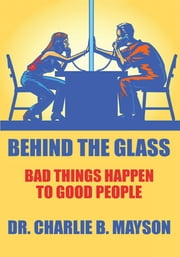 Behind the Glass - Bad things happen to good people ebook by Dr. Charlie B. Mayson