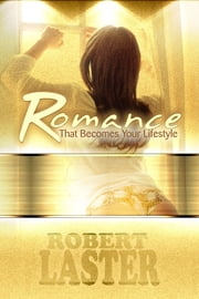 Romance, That Becomes Your Lifestyle ebook by Robert Laster