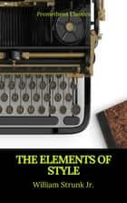 The Elements of Style (Best Navigation, Active TOC) (Prometheus Classics) ebook by William Strunk Jr., Prometheus Classics