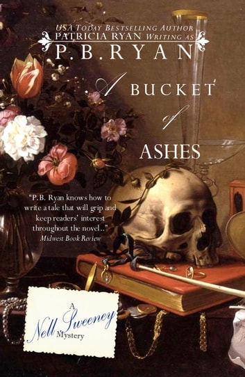 A Bucket of Ashes - Nell Sweeney Mystery Series, #6 ebook by P.B. Ryan