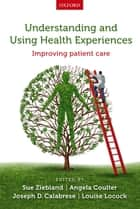 Understanding and Using Health Experiences ebook by Sue Ziebland,Angela Coulter,Joseph D. Calabrese,Louise Locock