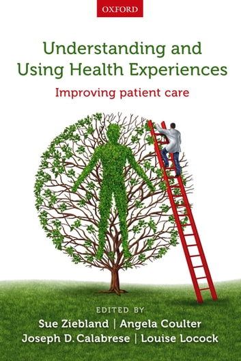 Understanding and Using Health Experiences - Improving patient care ebook by