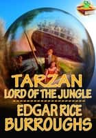 Tarzan, Lord Of The Jungle - Adventure Tale of Tarzan ebook by