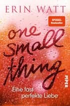 One Small Thing – Eine fast perfekte Liebe - Roman ebook by