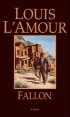 Fallon - A Novel ekitaplar by Louis L'Amour