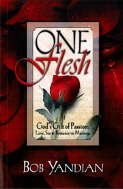 One Flesh - God's Gift of Passion: Love, Sex and Romance in Marriage ebook by Bob Yandian