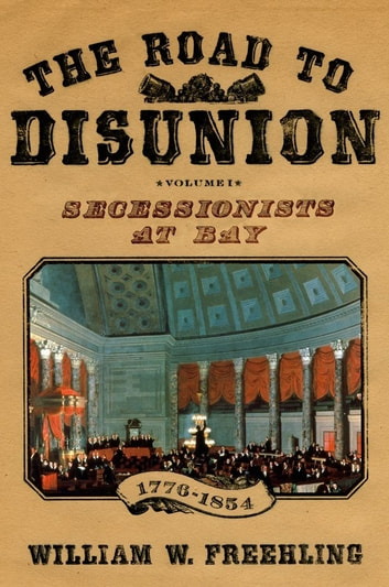 The road to disunion ebook by william w freehling 9780199840328 the road to disunion secessionists at bay 1776 1854 volume i ebook fandeluxe Image collections