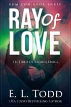 Ray of Love (Ray #3) ebook by E. L. Todd