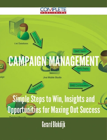 Campaign Management - Simple Steps to Win, Insights and Opportunities for Maxing Out Success ebook by Gerard Blokdijk