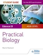Edexcel A-level Biology Student Guide: Practical Biology ebook by Dan Foulder