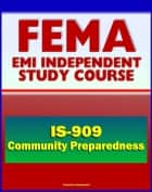 21st Century FEMA Study Course: Community Preparedness: Implementing Simple Activities for Everyone (IS-909), Practical Emergency Preparedness Steps for Families and Communities ebook by Progressive Management