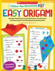 Follow-the-Directions Art: Easy Origami: Adorable Folded Paper Projects With Super-Easy Directions and Rebus Support That Build Beginning Reading Skil ebook by Schecter, Deborah