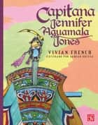 Capitana Jennifer Aguamala Jones ebook by Vivian French, Damián Ortega