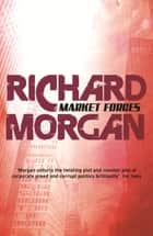 Market Forces ebook by Richard Morgan