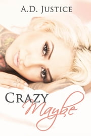 Crazy Maybe ebook by A.D. Justice