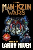 The Man-Kzin Wars - 25th Anniversary Edition ebook by Larry Niven, Stephen Hickman, Poul Anderson,...