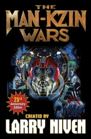 The Man-Kzin Wars - 25th Anniversary Edition ebook by Larry Niven,Stephen Hickman,Poul Anderson,Dean Ing,Larry Niven