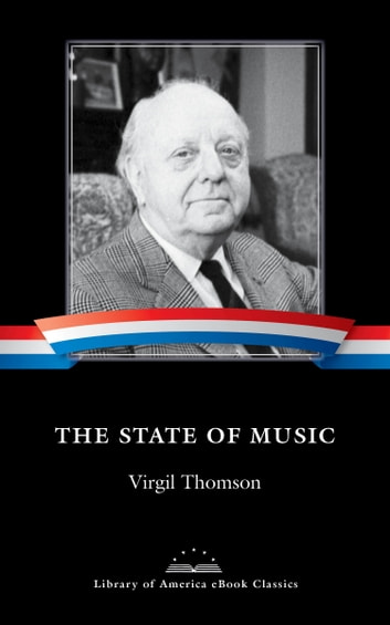 The State of Music - A Library of America eBook Classic ebook by Virgil Thomson