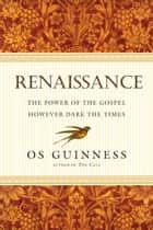 Renaissance - The Power of the Gospel However Dark the Times ebook by Os Guinness