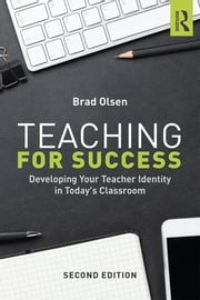 Teaching for Success - Developing Your Teacher Identity in Today's Classroom ebook by Brad Olsen