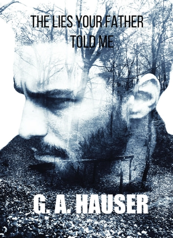 The Lies Your Father Told Me ebook by G. A. Hauser