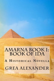 Amarna Book I: Book of Ida ebook by Grea Alexander