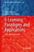 E-Learning Paradigms and Applications - Agent-based Approach ebook by Mirjana Ivanović, Lakhmi C. Jain
