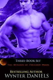 The Witches of Freedom Moon: Box Set ebook by Wynter Daniels