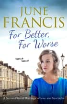 For Better, For Worse - A Second World War saga of love and heartache ebook by June Francis